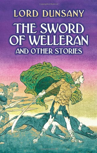 The Sword of Welleran and Other Stories: Lord Dunsany