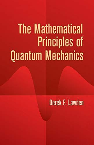The Mathematical Principles of Quantum Mechanics (Dover: Physics, Lawden, Derek