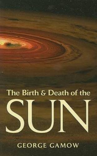 9780486442310: The Birth & Death of the Sun: Stellar Evolution and Subatomic Energy