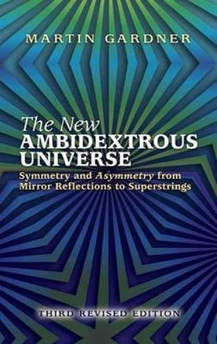 9780486442440: The New Ambidextrous Universe: Symmetry And Asymmetry From Mirror Reflections To Superstrings