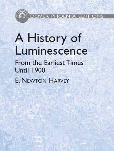 A History of Luminescence: From the Earliest: Harvey, E. Newton
