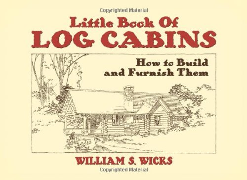 Little Book of Log Cabins : How: William S. Wicks