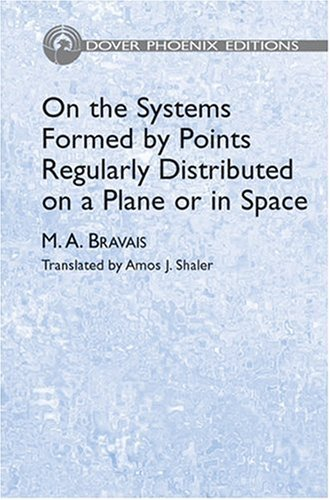 On the Systems Formed by Points Regularly Distributed on a Plane or in Space: Bravais, M. A.