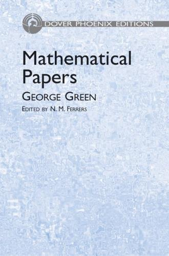 Mathematical Papers (Dover Phoenix Editions): Green, George; N. M. Ferrers (ed.)