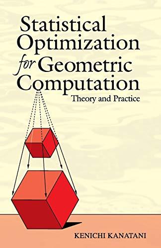 Statistical Optimization for Geometric Computation: Theory and: Kanatani, Kenichi