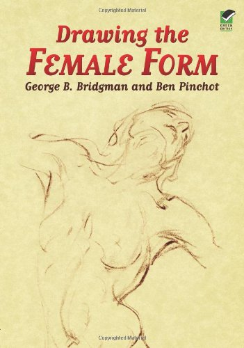 Drawing the Female Form (Dover Anatomy for Artists) (9780486443478) by George B. Bridgman; Ben Pinchot