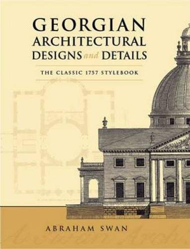 9780486443973: Georgian Architectural Designs And Details: The Classic 1757 Stylebook