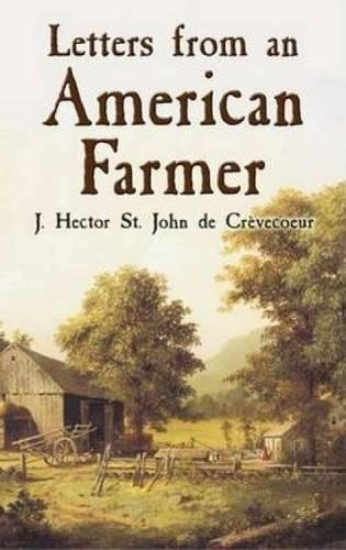 letters from an american farmer essay Letters from an american farmer, 1782 letter iii: what is an american [phrases in bold quoted in essay] as i have endeavoured to shew you how europeans become americans.