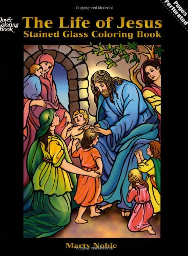 9780486444765: The Life of Jesus Stained Glass Coloring Book (Dover Stained Glass Coloring Book)
