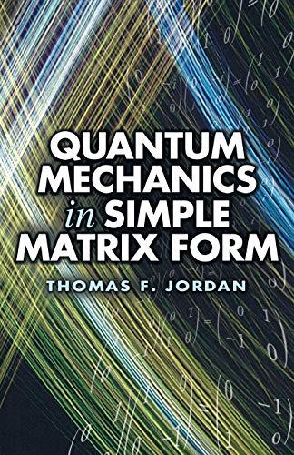 9780486445304: Quantum Mechanics in Simple Matrix Forms (Dover Books on Physics)