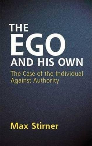 The Ego and His Own: The Case: Stirner, Max