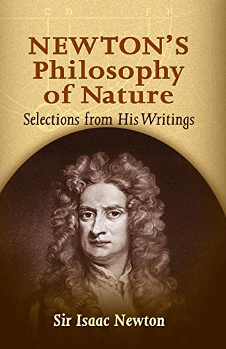 Newton's Philosophy of Nature: Selections from His: Newton, Sir Isaac