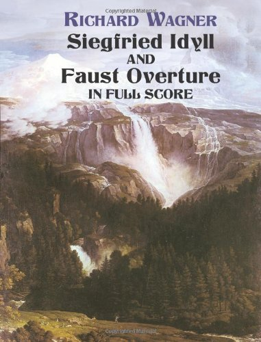 Siegfried Idyll and Faust Overture in Full Score (Dover Music Scores): Wagner, Richard; Music ...