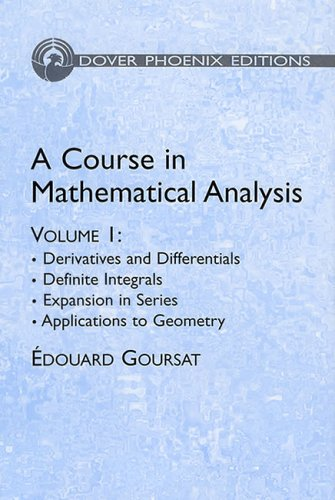 A Course in Mathematical Analysis Volume 1: Edouard Goursat. Earle