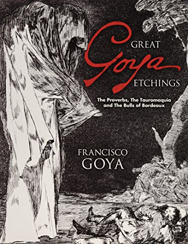 9780486447582: Great Goya Etchings: The Proverbs, The Tauromaquia and The Bulls of Bordeaux (Dover Fine Art, History of Art)