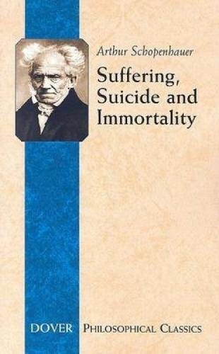 9780486447810: Suffering, Suicide and Immortality: Eight Essays from The Parerga (The Incidentals) (Philosophical Classics)