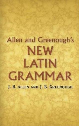 Allen and Greenough's New Latin Grammar (Dover Language Guides) (0486448061) by James B Greenough; J. H. Allen