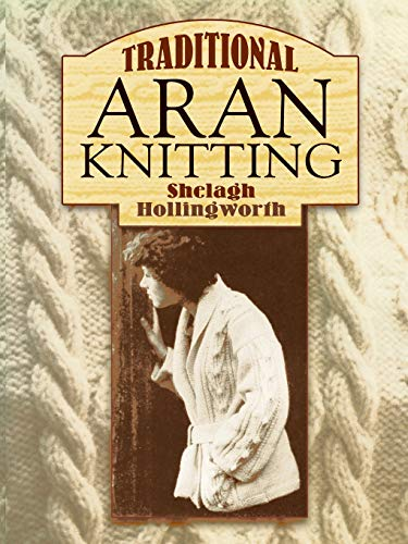 Traditional Aran Knitting (Dover Knitting, Crochet, Tatting, Lace)