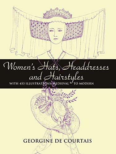 9780486448503: Women's Hats, Headdresses And Hairstyles: With 453 Illustrations, Medieval to Modern