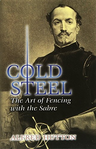 9780486449319: Cold Steel: The Art of Fencing with the Sabre (Dover Military History, Weapons, Armor)