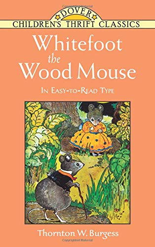 Whitefoot the Wood Mouse: In Easy-to-Read Type (Dover Children's Thrift Classics) (0486449440) by Thornton W. Burgess