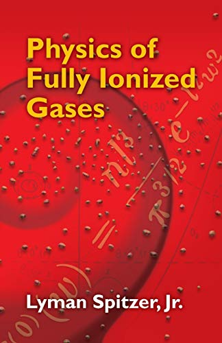 Physics of Fully Ionized Gases: Second Revised Edition (Dover Books on Physics) (0486449823) by Lyman Spitzer Jr.; Physics