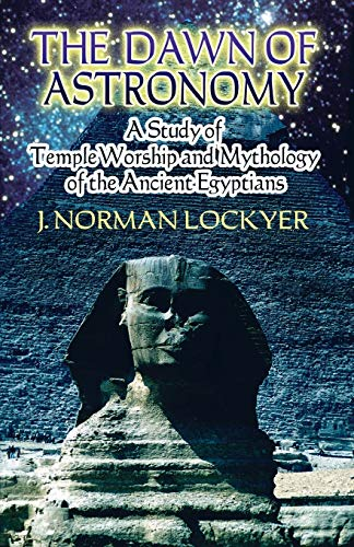 9780486450124: The Dawn of Astronomy: A Study of Temple Worship And Mythology of the Ancient Egyptians