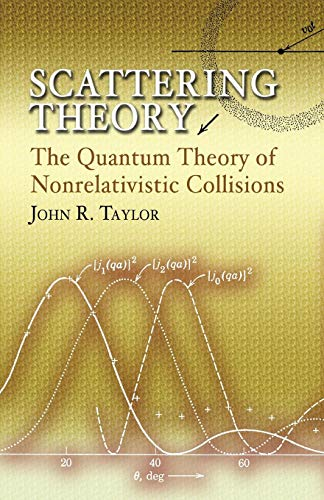 Scattering Theory: The Quantum Theory of Nonrelativistic: Taylor, John R.