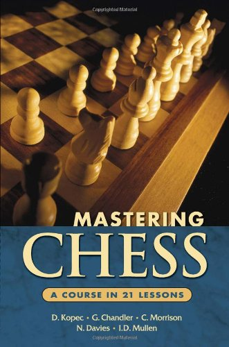 Mastering Chess: A Course in 21 Lessons: Danny Kopec