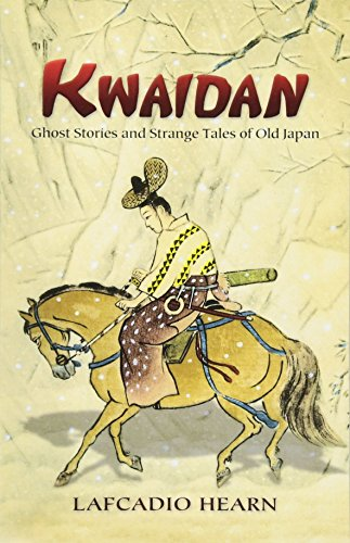 Kwaidan: Ghost Stories and Strange Tales of: Hearn, Lafcadio