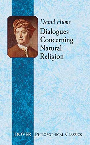 dialogues concerning natural religion the David hume: dialogues concerning natural religion (parts 4-6) part 4 it seems strange to me, said cleanthes, that you, demea, who are so sincere in the cause of religion, should still maintain the mysterious, incomprehensible nature of the deity, and should insist so strenuously that he has no manner of likeness or resemblance to human creatures.