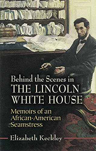 9780486451220: Behind the Scenes in the Lincoln White House: Memoirs of an African-American Seamstress (Civil War)