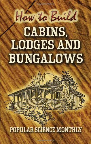How to Build Cabins, Lodges and Bungalows: Monthly, Popular Science