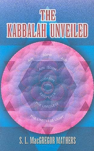 The Kabbalah Unveiled: Mathers, S.L. MacGregor