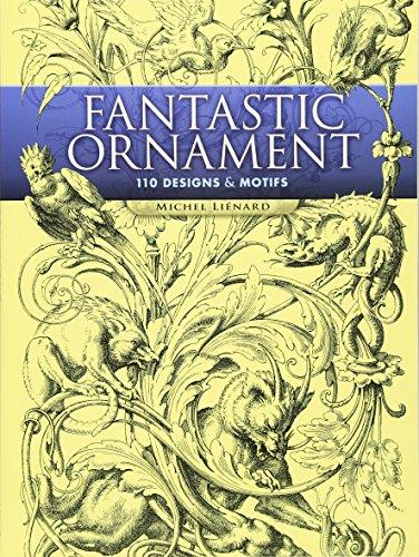 Fantastic Ornament: 110 Designs and Motifs (Dover: Michel Li�nard
