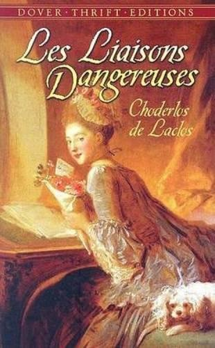 Les Liaisons Dangereuses: or Letters Collected in: Choderlos de Laclos