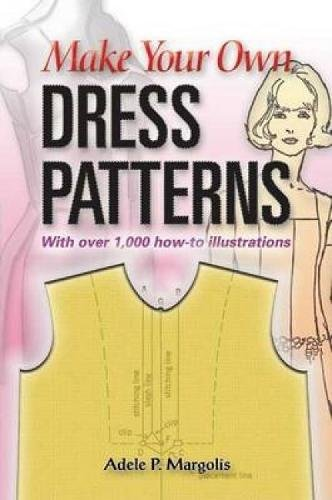9780486452548: Make Your Own Dress Patterns: A Primer in Patternmaking for Those Who Like to Sew