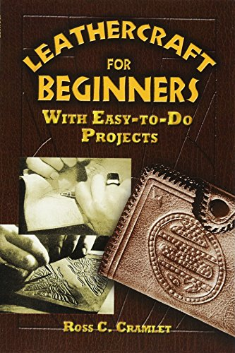 Leathercraft for Beginners: With Easy-to-Do Projects: Cramlet, Ross C.