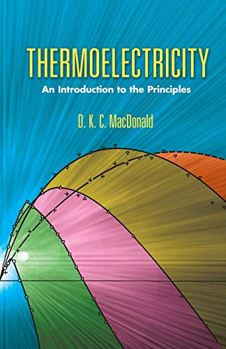 Thermoelectricity: An Introduction to the Principles: MacDonald, D. K. C.