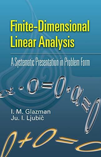 Finite-Dimensional Linear Analysis: A Systematic Presentation in: I. M. Glazman,