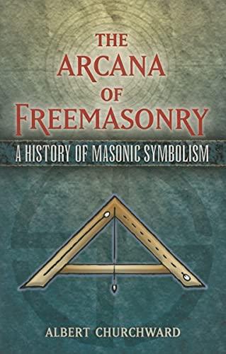 The Arcana of Freemasonry: A History of: Churchward, Albert
