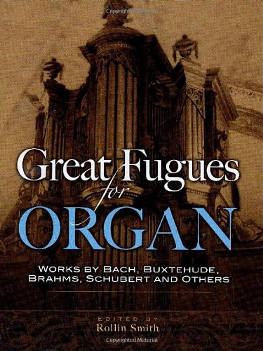9780486457215: Great Fugues for Organ: Works by Bach, Buxtehude, Brahms, Schubert and Others (Dover Classical Music for Keyboard)