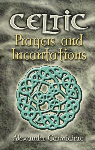 Celtic Prayers and Incantations (Celtic, Irish): Alexander Carmichael