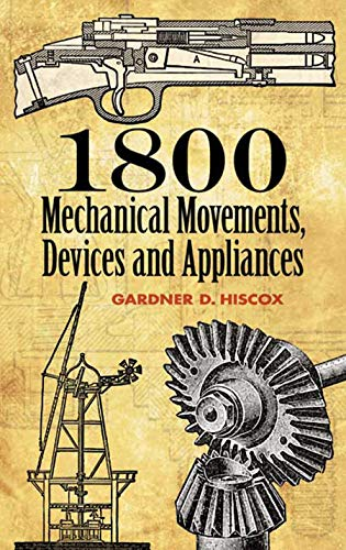 1800 Mechanical Movements, Devices and Appliances 9780486457437 A fascinating compendium of early-twentieth-century mechanical devices, this wide-ranging work covers a variety of applications. More than 1,800 engravings — ranging from simple diagrams to detailed cross-sections — illustrate the workings of each item, from simple hooks and levers to complex machinery used in steam, motive, hydraulic, air, and electric power, navigation, gearing, clocks, mining, construction, and more. Compiled as a ready reference for inventors, students of mechanics, artisans, and other workers, this volume features only minimal text. Its true value lies in its wealth of illustrated information, offering the quickest and most satisfactory method of conveying the exact conditions of mechanical action and construction.