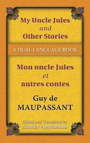 My Uncle Jules and Other Stories/Mon oncle Jules et autres contes: A Dual-Language Book (Dover Dual Language French) (English and French Edition) (0486457532) by Guy de Maupassant