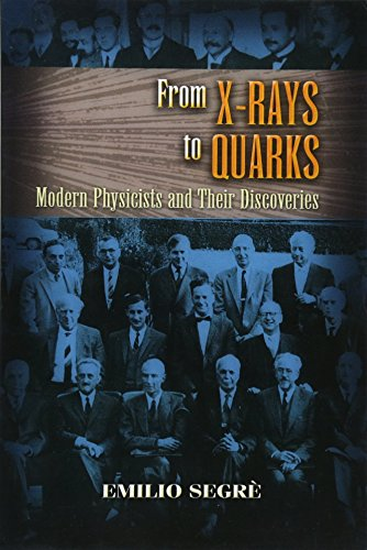 9780486457833: From X-Rays to Quarks: Modern Physicists and Their Discoveries