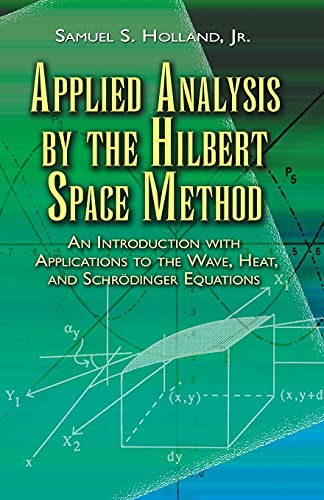 9780486458014: Applied Analysis by the Hilbert Space Method: An Introduction With Applications to the Wave, Heat, and Schrodinger Equations