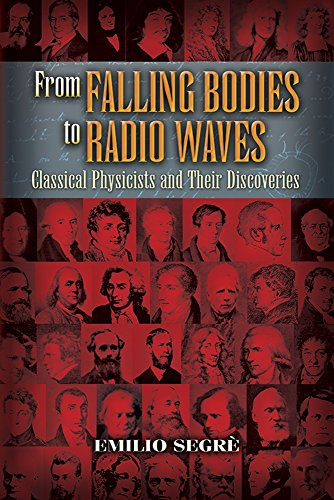 9780486458083: From Falling Bodies to Radio Waves: Classical Physicists and Their Discoveries