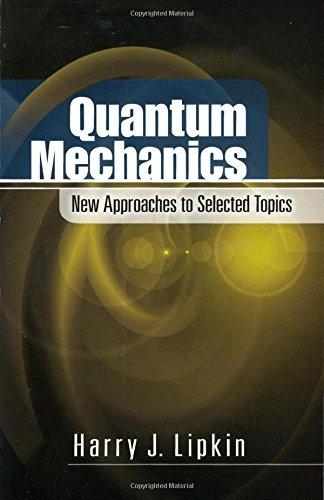 Quantum Mechanics: New Approaches to Selected Topics: Lipkin, Harry J.;