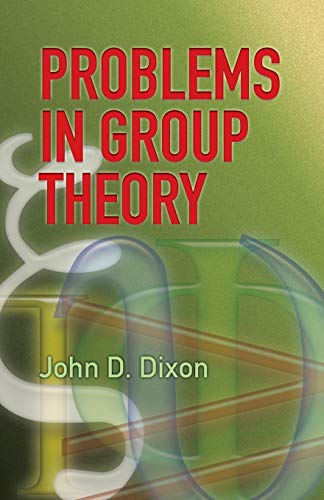 Problems in Group Theory (Dover Books on: Dixon, John D.,